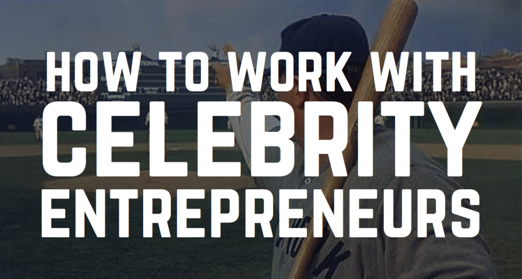 How to work with celebrity entrepreneurs